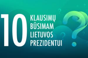 10 žurnalo VALSTYBĖ klausimų Gitanui Nausėdai ir Ingridai Šimonytei, į kuriuos būtina išgirsti atsakymus
