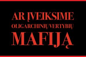Ar Lietuvą valdys oligarchinė mafija, priklausys nuo naujojo prezidento ir to, kokie bus patriotai